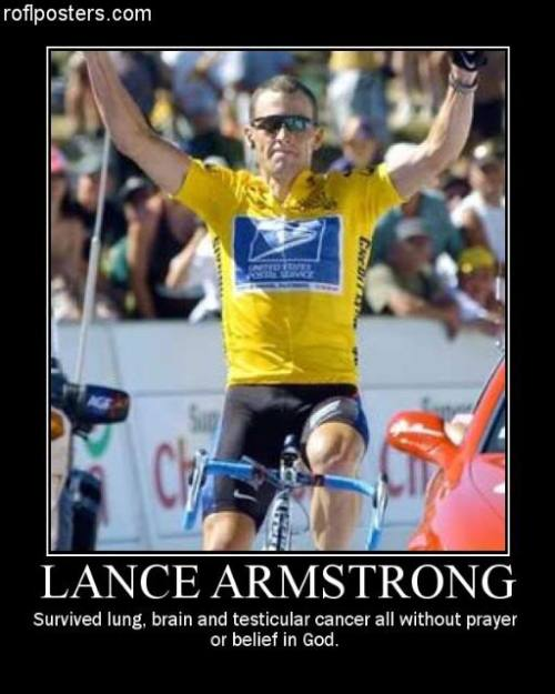 """If there was a god, I'd still have both nuts."" — Lance Armstrong (yes, it is a real quote)"