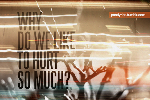 -That's What You Get Why do we like to hurt so much? Paramore