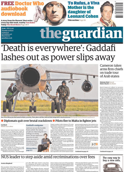 frontpages: Muammar Gaddafi lashes out as power slips away NUS leader to step aside amid recriminations over student tuition fees David Cameron's Cairo visit overshadowed by defence tour