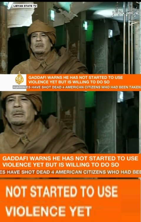 "thevisualpoet:  Gaddafi: ""I have not used violence yet."" (qxms)"