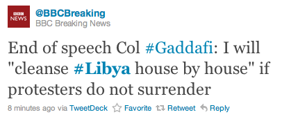 "abudai:  @bbcbreaking End of speech Col #Gaddafi: I will ""cleanse"" #Libya house by house"" if protestors do not surrender  And the Obama Administration remains mute still?"