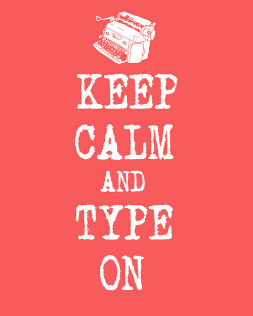 reallyreallysupercool:  keep calm and type on by nan lawson