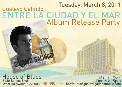 Finally to the wait is over! The album Entre La Ciudad y El Mar is coming out March 8! Its been a long year since we first finished the album and now that its finally coming out I cant hardly believe it.   To celebrate we will be holding a release party at the House of Blues on Sunset also on March 8 that is going to a whole lot of fun. If you cant join us in LA you could join us spiritually and have a small CD listening party with friends, pets, zombie lovers or imaginary vampires and a great sound system.   I feel strongly that this album should be listened to as one piece of work. Each song leads into the next and although they each have there own body and sound there spirit is the same which is something rare in today's landscape of singles sensations. In the end though the music will speak for itself and all I can ask is that people listen with an open heart.   Si hablas español chequen esta entrevista que hice para la revista de alborde.com http://alborde.com/featured/33265-gustavo-galindo-estrena-su-disco-este-8-de-marzo.html  Abrazo grande, Gustavo