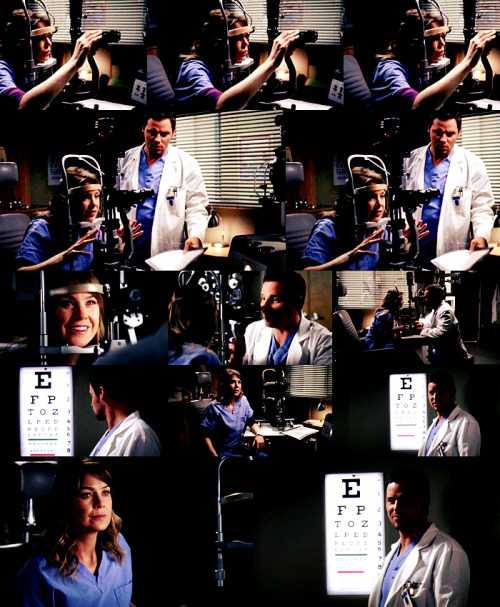 "MEREDITH: Get in here.ALEX: You paged me?MEREDITH: Yeah, I need you to check my eyes.ALEX: I'm not an eye guy. I don't know how this crap works.MEREDITH: All right, well, I already did the chart.I'm, like, 20/25, but I… I… I… now I need you to look at my eyes through this thing.ALEX: Maybe it's glaucoma. Hey, you could get a prescription for pot. All right. Uh, look up. Look down. Doesn't look like glaucoma. Uh, your cornea looks fine.MEREDITH: Good.ALEX: Yeah, but you still can't read the chart.MEREDITH: Yeah, but if I squint…ALEX: Normal people don't squint. All right. Read the chart, line 8. No squinting.MEREDITH: ""D, C, P, I.""ALEX: You're blind..MEREDITH: Shut up.ALEX: Can you even see me?MEREDITH: Yeah, and you look like a real moron. I need a real eye doctor.ALEX: Can you even see enough to operate?MEREDITH: When I do the squinting thing, I see fine. Don't quit your day job.ALEX: Yeah, well, you keep squinting like that, and you're gonna get crow's feet, but I'm good at plastics. You want me to do something about that?  Grey's Anatomy 