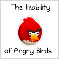 oatmeal:  The likability of angry birds. Click here'ish for the full comic