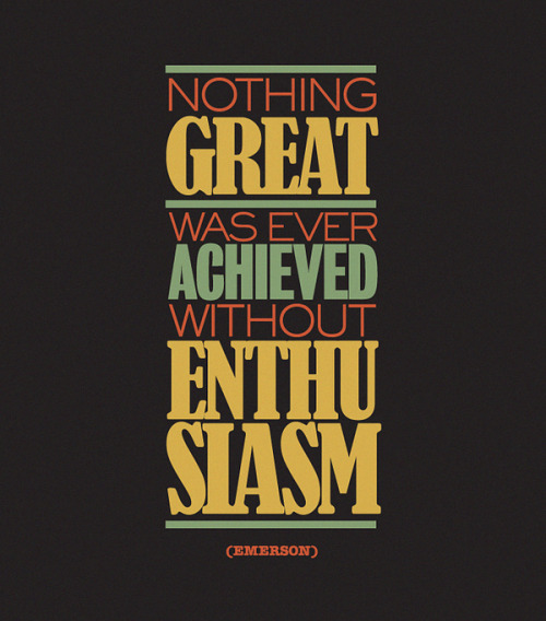 Nothing great was ever achieved without enthusiasm. ~Emerson bitchville:  Quotes by POGO
