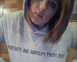 My Fave Hoodie.  Positivity and Anarchy Must Exist.  :D