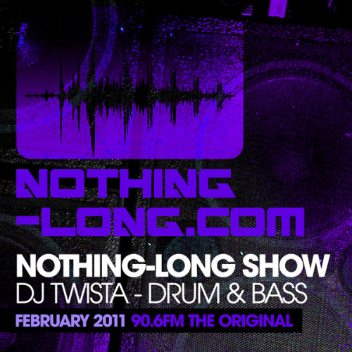 Complex & DJ Twista present: Nothing-long DNB ShowDJ TwistaNothing-long.com Drum & Bass label ShowFebruary 2011 - The original 90.6fm01 - SENSA - GRIME TIME02 - original sin & maniak - cool_kidz03 - Dj Guv - Suckers Last04 - Chew Lay - Big Up05 - Jonny Cage - Psychosis06 - Complex & Hoax - Hustlin07 - Rampuch - Pleasure Me08 - Dual Process - Drugs09 - ESKI B - ANIMALS10 - crystal_clear-contact11 - CAR JACKIN - MAJISTRATE & LOGAN D12 - complex - lockdown13 - dj_hazard-busta_move14 - DJ SLY - FIFTH DIMENSION15 - Eddie K - Serial Killers D_Minds mix16 - ZEN - BOOM BOX - ZOMBIE17 - Nu Elementz - Impossible18 - Sensai - Virus19 - Modified Motion & Faction - Dont Go VIP20 - supreme_being_-_short_out.mp321 - Modified Motion & Faction - Now More Than Ever(Sub Zero Remix)22 - Digiworx - No Substitute23 - RAMMIE YOUNG—-KILL BABY KILL!25 - DIGITAL ERA-DUTTY UGLY(TURNO REMIX)24 - Guv - Fith Element 27 - DJ SLY - THE KILLER26 - Macky Gee - Fumigate VIP29 - SENSA - HUMAN CENTEPEDE28 - Ironlung - Disgusting30 - ozma-phantoma_(sub_zero_remix)31 - Deezyne & twista - Planet X33 - RAMMIE YOUNG  AND CONTRACT KILLERS—-THE SKULL32 - Chew Lay - Let  Yourself Go.mp334 - DJ SLY FT MC SHAYDEE  - DROP BASSmost tracks forthcoming onhttp://www.nothign-long.com  http://traffic.libsyn.com/djtwistaraveandbass/DJTwista_Nothing-Long_feb2011.mp3