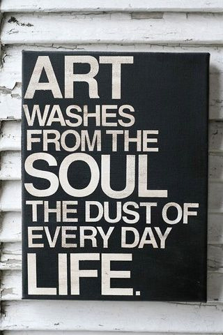 innerspoken:  Art washes from the soul the dust of every day life.
