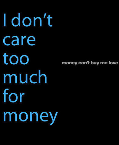 True dat. As long as there's enough for necessities, I really don't care for it. :)