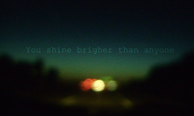 You Shine Brighter Than Anyone. (by Rachelle F)