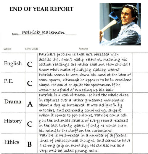 20 Movie Character School Reports 14) Patrick Bateman You wouldn't like him when he's angry… read the rest here.