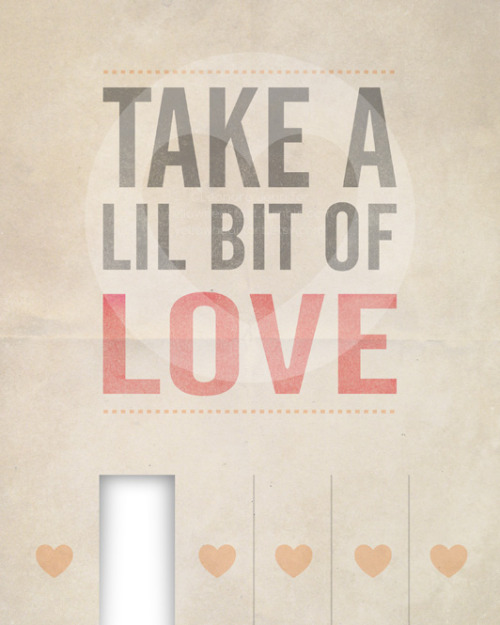 """Take a Little bit of Love"" - Graphic Design by Leonora Jennifer for Yellow Heart Art Go ahead and rip one off, I won't tell. Swear. You can start spreading the love here.  Bee Tee Doubleyew, have you entered my giveaway yet? It ends this weekend guys. It's super cute and pretty fab. Check it out <3"