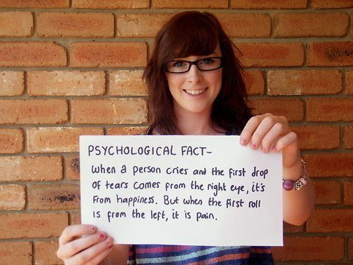 PSYCHOLIGICAL FACT- When a person cries and the first drop of tears comes from right eye, it's from happiness. But when the first roll is from the left, it is pain.  Not even imagined about the first tear.