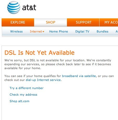 We know someone who works for our local AT&T company. He expected our area would be upgraded for DSL by the end of last year.  Every week I check to see if DSL is available.  Every week I wait while the page loads after I enter my address.  Every week this message appears.  Every. Week.  Never again will I live somewhere I can't use my cell phone and can't get decent Internet. As much as I love where we live, it's endlessly frustrating and expensive (satellite is expensive, and having to maintain a landline we don't really want is expensive).