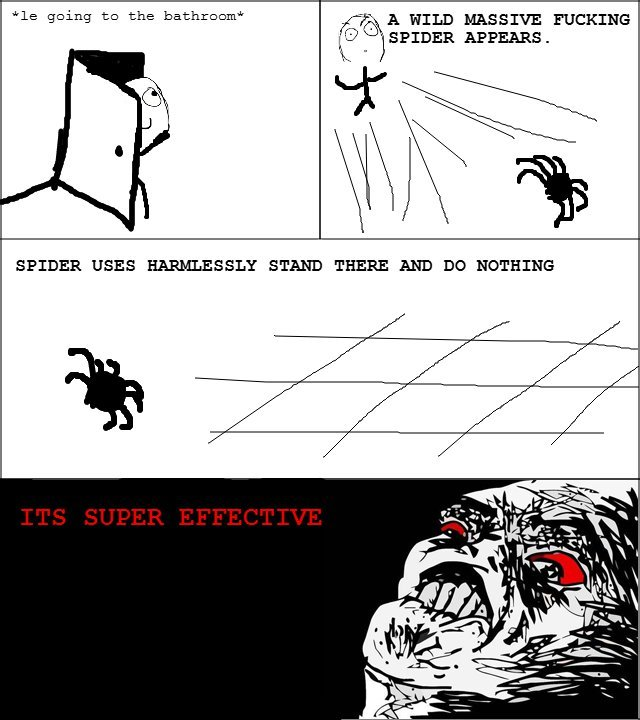 It seriously is super effective. A massive spider did that to me in the damn shower the other day. Curses.