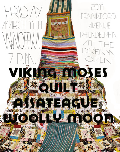 Viking Moses, Quilt, The Woolly Moon, and Assateague - TONIGHT Friday, March 11th, 2011 @ The Dream Oven - Philadelphia - 8pm - $5 donation for touring bands