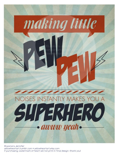 """Making Little PEW PEW Noises Instantly Makes You A Super Hero"" - Graphic Design by Leonora Jennifer for Yellow Heart Art Ok this is the next best thing to wearing a cape. I'll just hang up this sweet little puppy in my room to remind me of my awesome secret super hero ""PEW-ing"" skillz. Let Me See Your Skillz"