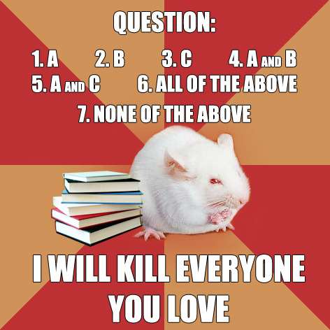Take that Nutrition Exam fyeahsciencemajormouse:  Submitted by potentialforart Humanities major: you're so lucky you get multiple choice exams. That's like, what, a 25% chance of getting each question right?