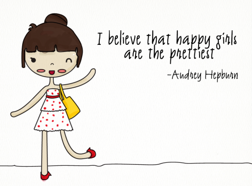 I believe that happy girls are the prettiest   -Audrey Hepburn
