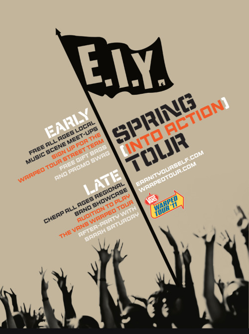 "earnityourself:  OFFICIAL TOUR POSTERHELP SPREAD THE WORD IN YOUR LOCAL SCENE: 1. Find your nearest EIY spring tour date from the list at www.earnityourself.com2. Click the RSVP link and RSVP as ""Attending"" on the Facebook event page for your show.3. Copy and paste the details of your show into a tumblr post, blog entry, Facebook note, or news post on your band's website.  4. Save the poster image to your computer and include it with your post online.  5. Do this every week leading up to your local EIY Spring (Into Action) Tour date!♥ EIY"