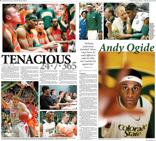 Wednesday, March 9, 2011. The Rocky Mountain  Collegian photo story doubletruck on CSU basketball player Andy Ogide. Page designed by Chief Designer Greg Mees. Photography and story by Chief Photographer Michael Bettis.  The story: Tenacious: 24/7/365: Andy Ogide