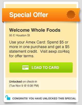 "HUGE deal.  Loyalty is something both AmEx and Foursquare have been thinking about for a long time and this is at the crux of that. jonathancrowley:  All aboard the 9:23 train to Banana Town. Foursquare and Amex introduce a new kind of location-based Special.  1. User connects personal Amex card to foursquare account. Takes 20 seconds.  2. Only those users who opted-in see AMEX Specials when they check in at certain venues. I see Specials. My VISA friend doesn't.  3. Check in to unlock special. Click ""Load to Card"" on special.  4. Swipe your card = SPECIAL REDEEMED.  American Express can run these Load to Card at any venue where AMEX is accepted. It doesn't disturb or compete with the merchants' existing specials. One could argue that it will bring more customers into their business.  I tested this yesterday in New York. Had lunch at small restaurant in East Village. Unlocked Special. Ate Roast Beef sando. Paid with AMEX. My Phone PINGED me with the notification I saved $5 - before the waitress even brought the receipt back.  Let me just come out and say it. This is sort of a big deal.  read more"