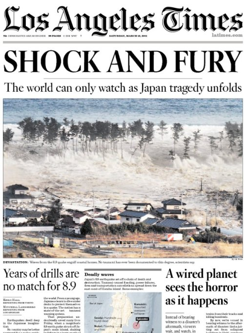 Front Page News. Quake plunges Japan into fear, hardship Japan earthquake may push oil prices higher Japan quake preparedness no match for 8.9 A wired world sees the horror as it happens Tsunami spawned by Japan's quake smacks California and Oregon LAPD limits impounding of unlicensed drivers' cars