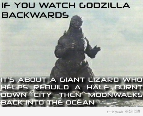 9gag:  If you watch Godzilla backwards…