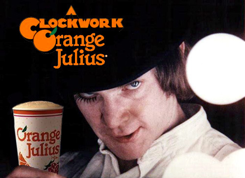 A Clockwork Orange Julius = Stanley Kubrick classic film + fruit juice drink chain