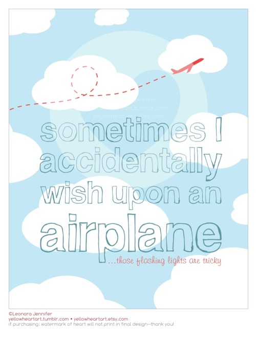 "Sometimes I Accidentally Wish Upon an Airplane - Graphic Design By Leonora Jennifer for Yellow Heart Art Don't even act like this has never happened to you—its sucha stinkin' let down! It's like ""OO OO I GOT A STAR!"" then you realize said star is moving at a rather slow pace with a blinking red light attached to it—darn it did it again! wish upon some planes here"