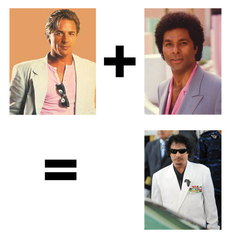 Combined: Crockett + Tubbs from the 80's TV show Miami Vice combined will form something similar to Libyan leader Muammar Gaddafi.