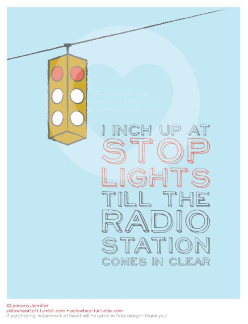"""I inch up at stop lights till the radio station comes in clear"" - Graphic Design by Leonora Jennifer for Yellow Heart Art No traffic light is gonna ruin this Stella's Grove, got it? inch up in traffic lights now"