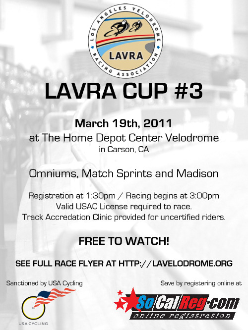 THIS WEEKEND AT HDC VELODROME   The 2011 LAVRA Cup series continues this Saturday.  If you plan to race, head to SoCal Reg for pre-registration NOW.  The HDC Velodrome is an awesome venue to see some bike racing and it's free to spectate!  Check out the full race flyer here.