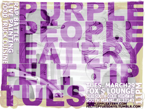 FELT TIP TUES. x PURPLE PEOPLE EATERY FELT TIP TUES. and the PURPLE PEOPLE EATERY join forces to feed your visual and appetite needs! PURPLE PEOPLE EATERY will be parked up and serving mouth watering food @FOX's LOUNGE the last Tuesday of this month(3/29). —————————————————————————-About PURPLE PEOPLE EATERYPurple People Eatery is a Miami-based food truck specializing in slammin' street food. It was built in late 2010 in Mississippi, home of Head Chef David Shipman's father. The name comes from an old film featuring a one-eyed monster with a horn. The menu, designed by Shipman and Duncan, pays homage to the film: each item represents one facet of the beast. From buffalo burgers to Mexican Coke, they offer a take on gourmet food found nowhere else in the Miami food truck scene. The purple truck debuted on February 19, 2011, and is already well on its way towards becoming a local icon.Conceived by Chefs David Shipman and Michelle Duncan, the PPE showcases their exceptional culinary talents to the hungry masses.(credit: purpleppleatery.com)—————————————————————————-FELT TIP will be showcasing:-LIVE PAINTING!!!-the FREE FOR ALL WALLS!!!-LOCAL ARTISTS PHOTOGRAPHY and PAINTING!!!-resident dj CLINT PZWOOD!!!-the first ever FREE STYLE RAP TOURNAMENT!!!-2 for 1 DRINKS!!!-$3 SHOTS!!!—————————————————————————-CLINT PZWOOD PRESENTS: the first ever FREE STYLE RAP TOURNAMENT!!!-The event starts at 11. I want to give people a chance to come sign up so the battles will start around 12.-We're going to set up brackets to keep it nice and orderly.-The audience will be your judge.-Rules? None. Go hard. Bring out your worst. Each MC gets a minute to spit.-PLEASE NOTE: No pre-written work. I have a good ear for what was pre-written and what was freestyled. A lot of people do. If I or anybody else have reason to believe that what you spit was written prior, you will be disqualified.—————————————————————————-FOR MORE INFO VISIT:> www.felttiptuesdays.tumblr.com> www.purpleppleatery.com