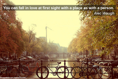 """You can fall in love at first sight with a place as with a person."" Alec Waugh"
