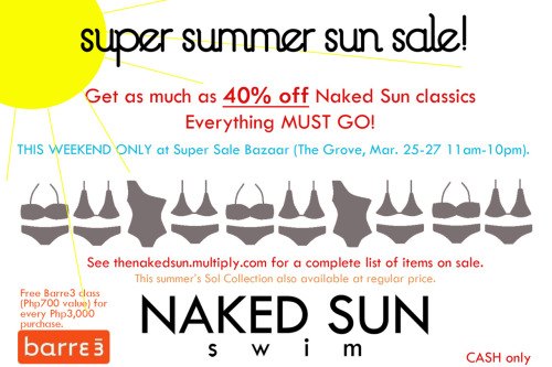 Share the Super Sale News — and Win Your Perfect Summer Bikini!    Make the daydream of your summer getaway more real with the perfect bikini!    Simply share the hot hot news of Naked Sun's SUPER SUMMER SUN BIKINI with your friends!     Mechanics: 1. Like us on Facebook. 2. Post this message on your  wall: I'm excited for @Naked Sun swim +  style's SUPER SUMMER SUN SALE!      Happening only this weekend at The Grove  by Rockwell, Libis! (@ means  tagging Naked Sun swim + style on your  post). 3.  Don't forget to tag us so we can see your post!     Naked Sun will choose one winner every day starting today (Wednesday) until Saturday.     Post today, win today! Redeem suits at the bazaar.