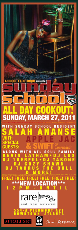 Afrique Electrique presents:SUNDAY SCHOOL- THE ALL DAY COOKOUT!SUNDAY, MARCH 27, 2011RARE  is celebrating the opening of their outdoor patio for 2011! The grill  will be out & burning! Come enjoy some grilled food, $3 cocktails  and good music from some of your hometown DJ's!With Resident: SALAH ANANSESpecial Guests: APPLE JAC (ATL) & SWIFT of DJN PROJECTAlong  with ATL Soul Family: KEVIN LATHAM•DJ LOX•DJ 1DERFUL•DJ TABONE•DJ  AUSAR•DJ COZY SHAWN•DJ TAURUS THE BULL•DJ LOWE-KEY & MORE!FREE! FREE! FREE! FREE! FREE! FREE!12PM-UNTIL***NEW LOCATION***RARE554-A PIEDMONT AVEDOWNTOWN, ATLANTA View on Facebook here!!!!