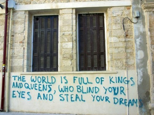 the world is full of kings and queens, who blind your eyes and steal you dreams.