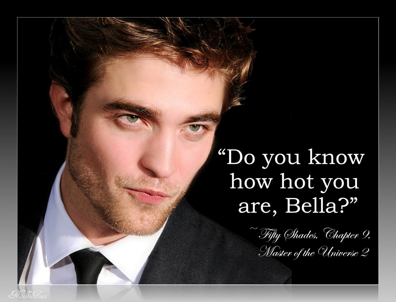 "melbietoast:  ""Do you know how hot you are, Bella?"" he whispers hoarsely as he rocks against me harder.  ~ Fifty Shades, Chapter 9, Master of the Universe Part II, by Snowqueens IceDragon www.50shades.com"