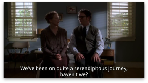 "Six Feet Under, S03E10, ""Everyone Leaves"" (May 2003)  ""We've been on quite a serendipitous journey, haven't we?"""