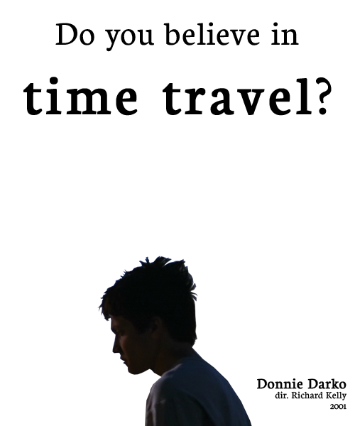 Donnie: Where did you come from?Frank: Do you believe in time travel?  Donnie Darko (2001)Directed by Richard Kelly