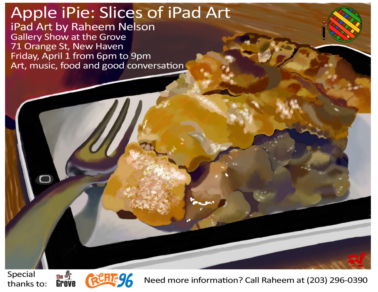 Apple iPie: Slices of iPad Art Gallery | by @EyeoftheSunGod 96-7 On April 1st (It's no joke.) I will be having an art show in New Haven, CT to showcase my iPad artwork. The show is called Apple iPie: Slices of iPad Art. It will be through Create 96 and The Grove. I just want to say I am very grateful Jeff and Mason not only have an interest in my work but wish to help me succeed. I  absolutely love what Create 96 and The Grove stand for. The show will  be from 6pm to 9pm. If you're in the area come out and enjoy yourself. There  will be food, music, art and good conversation. ————————————————— (Submit your own creations here)