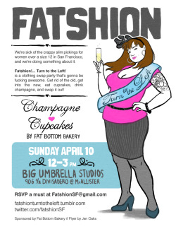 SF Fatties! Let's do it to it! fatshionturntotheleft:  It's our flyer by Jen Oaks, the most talented lady on planet earth. Seriously, she can't fucking STOP. Please excuse us while we stare at this flyer forever EVER. Pass it around! Tell your mother, grandmother, sister, bff, EVERYONE: It is ON.