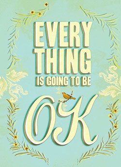 Everything is going to be OK.{via chronicle books}