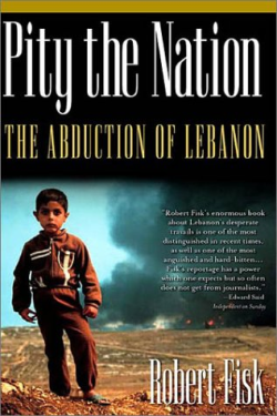 "Pity the Nation Author: Robert Fisk Publisher: Thunder's Mouth Press Publication Date:October 2003 Summary:  With the Israeli-Palestinian crisis reaching wartime levels, where is the latest confrontation between these two old foes leading? Robert Fisk's explosive Pity the Nation recounts Sharon and Arafat's first deadly encounter in Lebanon in the early 1980s and explains why the IsraelPalestine relationship seems so intractable.  A remarkable combination of war reporting and analysis by an author who has witnessed the carnage of Beirut for twenty-five years, Fisk, the first journalist to whom bin Laden announced his jihad against the U. S. , is one of the world's most fearless and honored foreign correspondents.  He spares no one in this saga of the civil war and subsequent Israeli invasion: the PLO, whose thuggish behavior alienated most Lebanese, the various Lebanese factions, whose appalling brutality spared no one, the Syrians, who supported first the Christians and then the Muslims in their attempt to control Lebanon, and the Israelis, who tried to install their own puppets and, with their 1982 invasion, committed massive war crimes of their own.  It includes a moving finale that recounts the travails of Fisk's friend Terry Anderson who was kidnapped by Hezbollah and spent 2,454 days in captivity. Fully updated to include the Israeli withdrawl from south Lebanon and Ariel Sharon's electoral victory over Ehud Barak, this edition has sixty pages of new material and a new preface. ""Robert Fisk's enormous book about Lebanon's desperate travails is one of the most distinguished in recent times. "" Edward Said http://t.co/AcUClOD ISBN:1560254424"