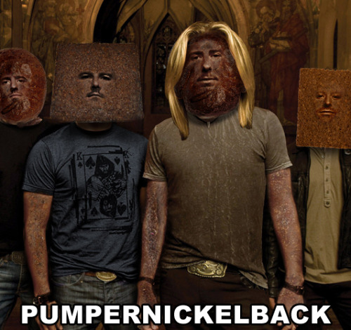 breadpeople:  Pumpernickelback (Per many, many suggestions)