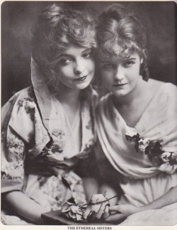 The Ethereal Sisters: Lillian + Dorothy Gish.
