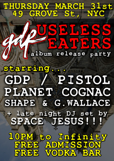 GDP OFFICIAL USELESS PARTY W/ PLANET COGNAC, PISTOL, SHAPE & G. WALLACE, AND SPACE JESUS