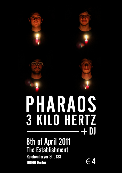 It'sAllInYrHead presents…PHARAOHS (UK)http://www.facebook.com/pa ges/Pharaohs/1216464645261 72supported by 3 KILO HERTZ (DE)http://www.facebook.com/DreiKiloHertz @ The EstablishmentReichenberger Str. 133Berlin8TH OF APRIL 2011 - 10pm-2am - 4€BE THERE OR BE DEAD!